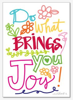 Do What Brings You Joy  Inspirational 11 x 17 Print by ecdesign, $25.00