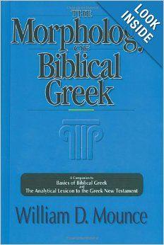 Morphology of Biblical Greek, The: William D. Mounce: 9780310226369: Amazon.com: Books