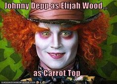 Johnny Depp as Elijah Wood as Carrot Top… i see it...