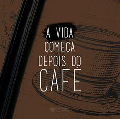 A vida começa depois do café. #mensagenscomamor #café #frases #bomdia #matinal