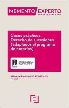 Casos prácticos. Derecho de sucesiones : (adaptados al programa de Notarías) : actualizado a septiembre de 2015 / [Isidoro Lora-Tamayo Rodríguez]