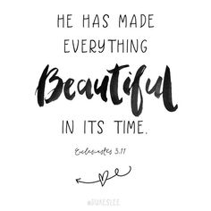 """""""He has made everything beautiful in its time"""" (Ecclesiastes Wise Quotes, Faith Quotes, Words Quotes, Sayings, Faith Bible, Bible Verses, Ecclesiastes 3 11, Stone Quotes, Give Me Jesus"""