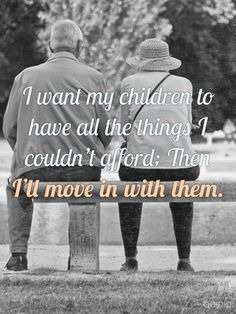 I want my children to have all the things I couldn't afford; Module 5 of the Great Guidelines Course addresses home and accommodation suitability & availability on lots of different levels. Type 1, Getting Old, My Children, Laugh Out Loud, The Funny, Make Me Smile, I Laughed, Laughter, Things I Want