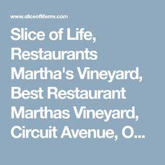 Slice of Life, Restaurants Martha's Vineyard, Best Restaurant Marthas Vineyard, Circuit Avenue, Oak Bluffs Restaurant Martha's Vineyard