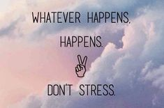 awesome Life Quote - Whatever happens. Don't stress Uplifting Quotes, Positive Quotes, Motivational Quotes, Inspirational Quotes, Fabulous Quotes, Amazing Quotes, Good Life Quotes, Quotes To Live By, Words Quotes