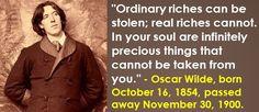 Oscar Wilde, born October 16, 1854, passed away November 30, 1900. #OscarWilde #OctoberBirthdays #riches #Quotes