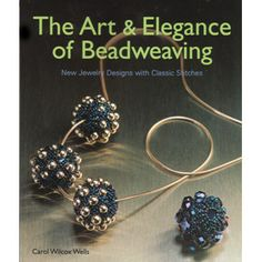 """""""The Art and Elegance of Beadweaving"""" by Carol Wilcox Wells - Both Wells books are necessities. They have the clearest instructions on teaching the basic stitches followed by wonderful projects for using what you have learned."""