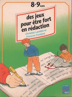 Lamblin, Fontaine, Des jeux pour être fort en rédaction 8-9 ans (1994) Teaching French, French Education, Kids Education, French Lessons, Teacher Tools, Learn French, French Language, Kids And Parenting, School