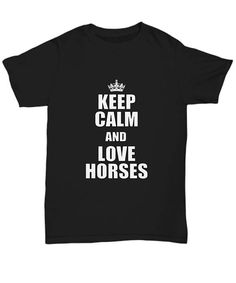 Made to order Printed and shipped from the USA Support local businesses!  We also have a tank top variation, check it out: https://www.etsy.com/ca/listing/534313521/keep-calm-and-love-horses-farm-ranch   Brand: JERZEES  Style: HiDENSI­T™ T­Shirt WithTearAway™ Label  Garment Details...   - 5 oz., pre­shrunk 100% cotton that feels great!  - Seamless body with set-­in sleeves  - Double-­needle stitched sleeves, bottom hem and front neck  - 1x1 rib seamless collar  -...