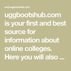 uggbootshub.com is your first and best source for information about online colleges. Here you will also find topics relating to issues of general interest. We hope you find what you are looking for!