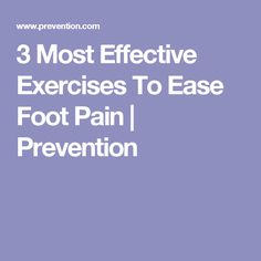 3 Most Effective Exercises To Ease Foot Pain | Prevention