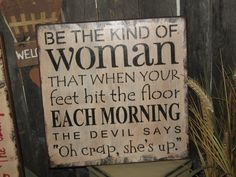 """Primitive Lg Wood Funny Comedy Humor Sign """" Be The Kind Of Woman """" Wall Decoration Art Subway Sign Typography Country Folkart Housewares  https://www.etsy.com/listing/162356904/primitive-lg-wood-funny-comedy-humor?ref=market"""