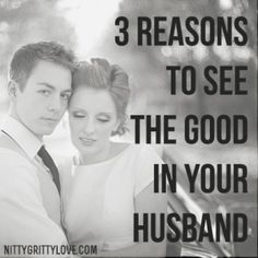 3 Reasons to See the Good in Your Husband