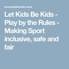 Let Kids Be Kids - Play by the Rules - Making Sport inclusive, safe and fair