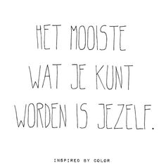 True as a koe! Happy Quotes, Positive Quotes, Best Quotes, Wall Quotes, Words Quotes, Dutch Words, Dutch Quotes, School Quotes, Some Words