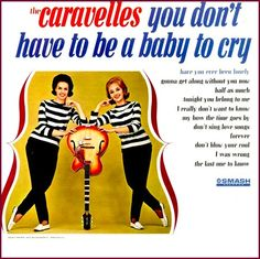 """""""You Don't Have To Be A Baby To Cry"""" (1963, Smash) by The Caravelles.  Their only US LP."""