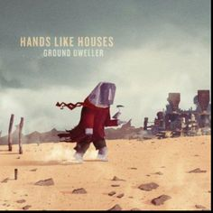 -Hands Like Houses- Love this! :)