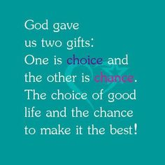 God gave us two gifts: One is Choice and the other is Chance. The Choice of a good life and the Chance to make it the best! #cdff #dating #relationshipquotes #christianrelationships