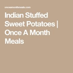 Indian Stuffed Sweet Potatoes   Once A Month Meals