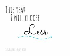 "This year I choose ""Less"""