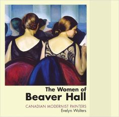 The Women of Beaver Hall: Canadian Modernist Painters by Evelyn Walters (Nov 12 Art Gallery Of Windsor, Canada, Beaver Hall, Best Portraits, Canadian Artists, Museum Of Fine Arts, Artist At Work, Art World, Usa