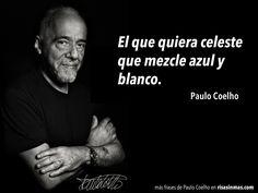 El que quiera celeste que mezcle azul y blanco. Paulo Coelho.
