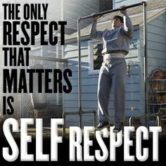 Words of Wisdom - Rocky Balboa. You can't respect others if you can't respect yourself first.
