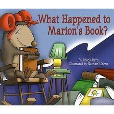 What Happened to Marion's Book? by Brook Berg. Book Care / Young Marion the hedgehog, who wants to be a librarian when she grows up, learns how to treat library books with respect.