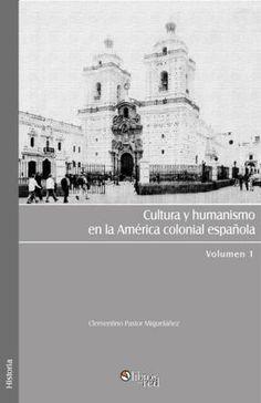 CULTURA Y HUMANISMO EN LA AMÉRICA COLONIAL ESPAÑOLA - Clementino Pastor Migueláñez - Historia