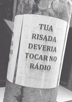 Tua risada deveria tocar no rádio.