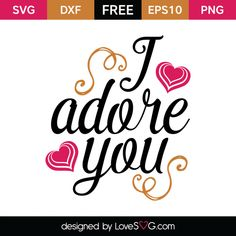 *** FREE SVG CUT FILE for Cricut, Silhouette and more *** I adore you