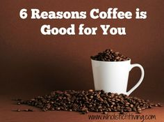 6 Reasons Coffee is Good for You