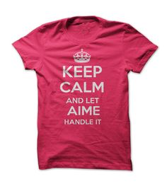 keep calm and let aime hot handle it personalized T- Shirt