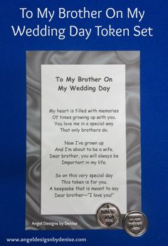 """To My Brother On My Wedding Day Token Set  Give this heartfelt poem and token to your brother on your wedding day to tell him how much he means to you. The token reads """" I Love You!"""" on one side and """"Always in my Heart"""" on the other side. Card size: 5 1/2""""x 8"""" Token size: 1 1/8""""  https://www.angeldesignsbydenise.com/category.php?ct=572&id=261#subcat572"""