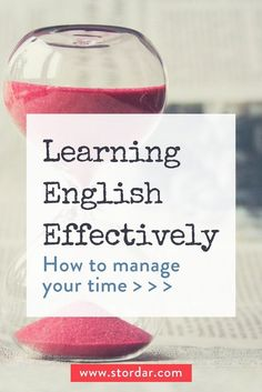 Pinterest | Learning English Effectively: How to manage your time Read about the best practices for organising your time for language learning @stordar