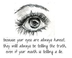 awesome Because your eyes are always honest. Because your eyes are always honest , they will always be telling the truth, even if your mouth is telling a lie. Honesty Quotes, Words Quotes, Wise Words, Random Quotes, Wise Sayings, Funny Sayings, Famous Quotes, Happy Quotes, True Quotes