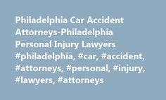Philadelphia Car Accident Attorneys-Philadelphia Personal Injury Lawyers #philadelphia, #car, #accident, #attorneys, #personal, #injury, #lawyers, #attorneys http://stockton.remmont.com/philadelphia-car-accident-attorneys-philadelphia-personal-injury-lawyers-philadelphia-car-accident-attorneys-personal-injury-lawyers-attorneys/  # September 2, 2015 To maximize the value of your case With over 50 years of combined experience handling personal injury claims in Pennsylvania Read More » As a…