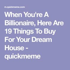 When You're A Billionaire, Here Are 19 Things To Buy For Your Dream House - quickmeme