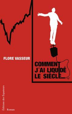 Flore Vasseur - Livres - Comment j'ai liquidé le siècle