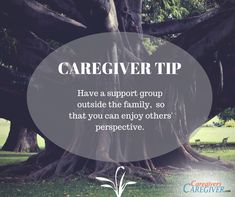 CAREGIVER TIP Have a support group outside the family, so that you can enjoy others' perspective. #caregiver #caregiving