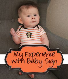 My Experience with Baby Sign - Information about Baby Sign, How to Get Started and More