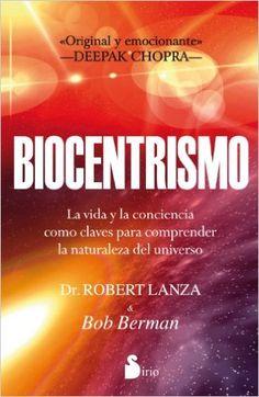Biocentrismo: la vida y la conciencia como claves para comprender la naturaleza del universo / Robert Lanza & Bob Berman [Málaga] : Editorial Sirio, D.L. 2012