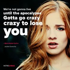 Jackie Evancho - Apocalypse Lyrics and LyricArt  To lose you, really lose you I'm gonna have to lose myself Gonna have to lose myself No matter how long it'll hurt like this White knuckle into the apocalypse Gotta go crazy, crazy to lose you  #JackieEvancho #Apocalypse #lyricArt #artists #music #lyrics