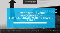 """Did you learn something about our previous blog post """"How to Set-Up your Yahoo/Bing Ads for Real Estate Website Traffic Part 1""""?     As promised, here is the second part of how to set up your Yahoo or Bing Ads for your Real Estate Website."""