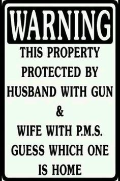 Switch this to wife with gun, husband with pms and we are right on track....