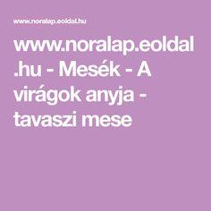 www.noralap.eoldal.hu - Mesék - A virágok anyja - tavaszi mese