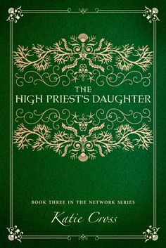 The High Priests Daughter, third book in the Network Series, coming out fall 2015!