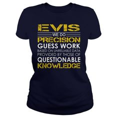 Evis - We Do Precision Guess Work #gift #ideas #Popular #Everything #Videos #Shop #Animals #pets #Architecture #Art #Cars #motorcycles #Celebrities #DIY #crafts #Design #Education #Entertainment #Food #drink #Gardening #Geek #Hair #beauty #Health #fitness #History #Holidays #events #Home decor #Humor #Illustrations #posters #Kids #parenting #Men #Outdoors #Photography #Products #Quotes #Science #nature #Sports #Tattoos #Technology #Travel #Weddings #Women