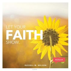 """Inspirational quote """"Let your faith show."""" —Elder Russell M.                Nelson"""
