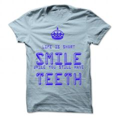 Life is short, smile while you still have teeth T-Shirts, Hoodies, Sweatshirts, Tee Shirts (19$ ==> Shopping Now!)